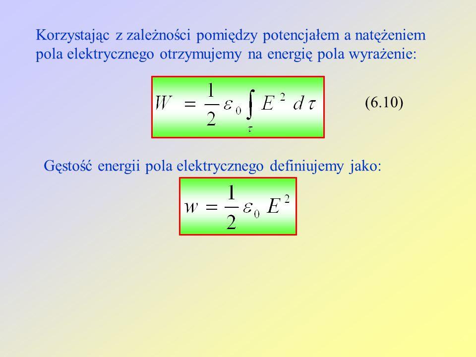 Korzystając z zależności pomiędzy potencjałem a natężeniem pola elektrycznego otrzymujemy na energię pola wyrażenie: (6.10) Gęstość energii pola elektrycznego definiujemy jako: