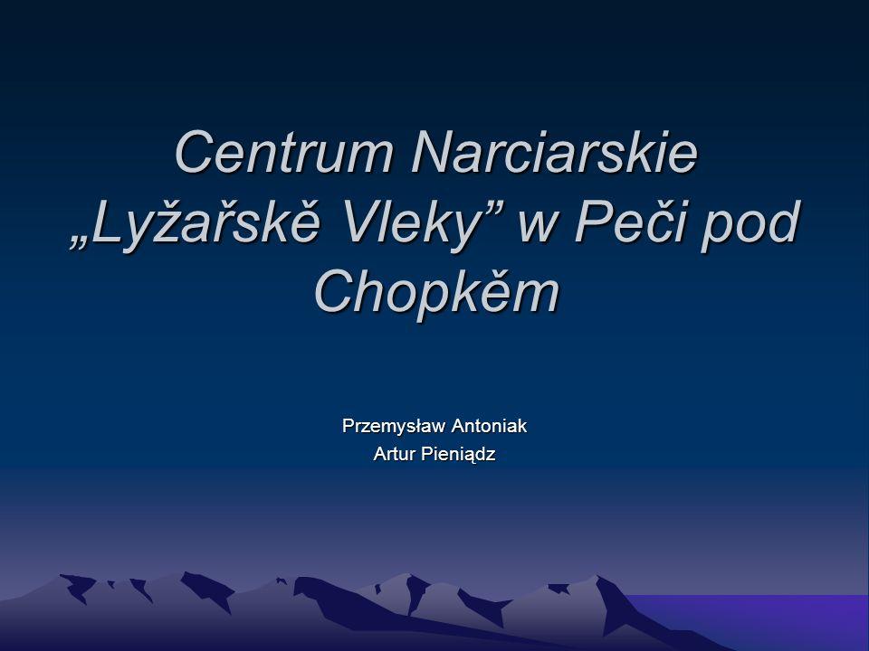 """Centrum Narciarskie """"Lyžařskě Vleky w Peči pod Chopkěm Przemysław Antoniak Artur Pieniądz"""