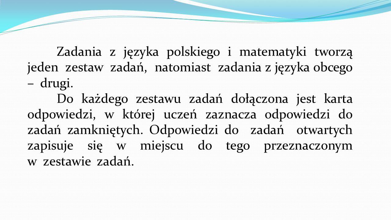Zadania z języka polskiego i matematyki tworzą jeden zestaw zadań, natomiast zadania z języka obcego – drugi. Do każdego zestawu zadań dołączona jest