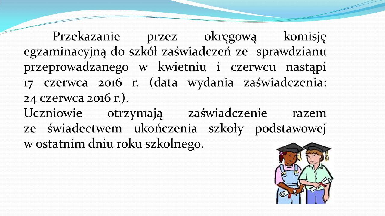 Przekazanie przez okręgową komisję egzaminacyjną do szkół zaświadczeń ze sprawdzianu przeprowadzanego w kwietniu i czerwcu nastąpi 17 czerwca 2016 r.