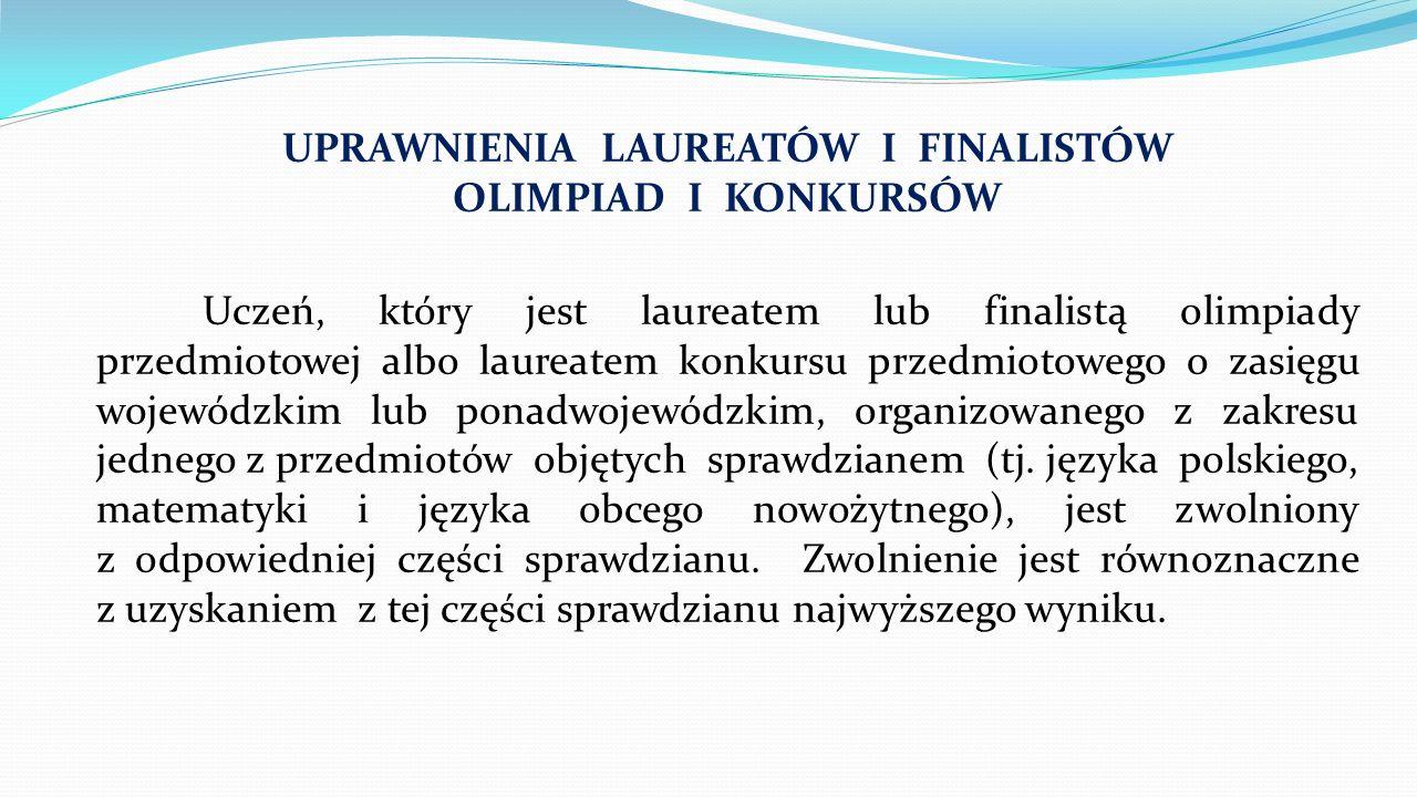 UPRAWNIENIA LAUREATÓW I FINALISTÓW OLIMPIAD I KONKURSÓW Uczeń, który jest laureatem lub finalistą olimpiady przedmiotowej albo laureatem konkursu prze
