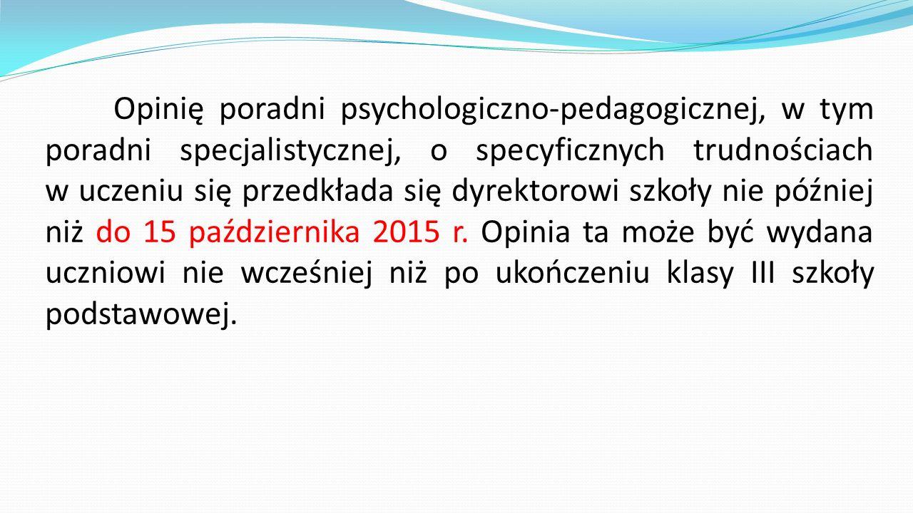 Opinię poradni psychologiczno-pedagogicznej, w tym poradni specjalistycznej, o specyficznych trudnościach w uczeniu się przedkłada się dyrektorowi szk