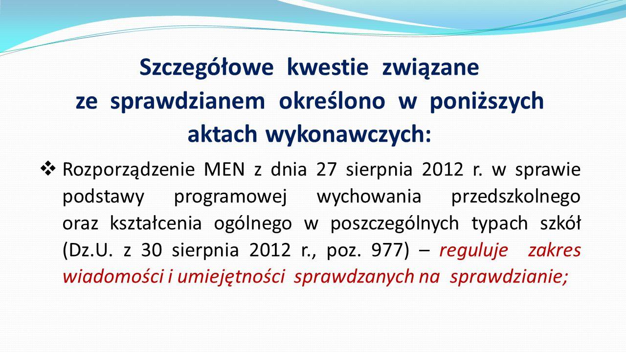 Szczegółowe kwestie związane ze sprawdzianem określono w poniższych aktach wykonawczych:  Rozporządzenie MEN z dnia 27 sierpnia 2012 r. w sprawie pod