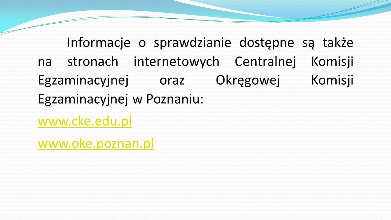 Informacje o sprawdzianie dostępne są także na stronach internetowych Centralnej Komisji Egzaminacyjnej oraz Okręgowej Komisji Egzaminacyjnej w Poznan