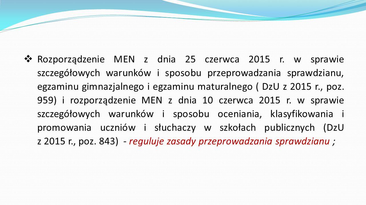  Rozporządzenie MEN z dnia 25 czerwca 2015 r. w sprawie szczegółowych warunków i sposobu przeprowadzania sprawdzianu, egzaminu gimnazjalnego i egzami