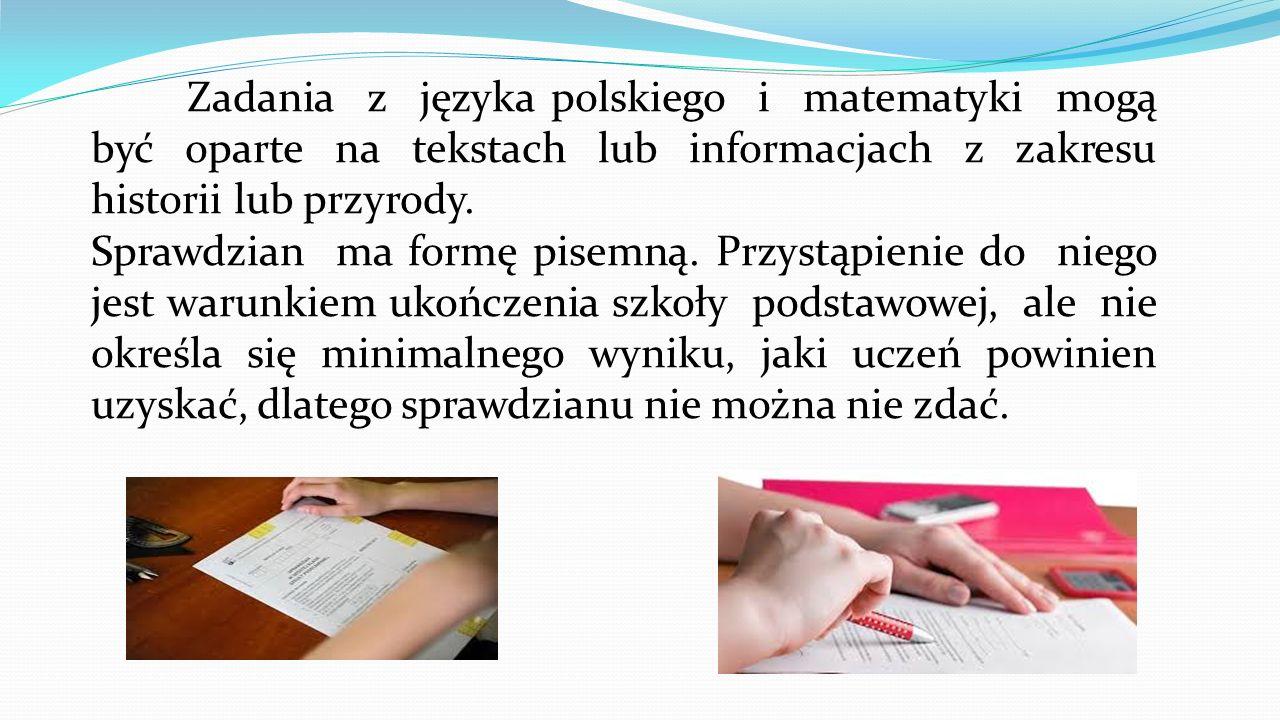 Dokumenty, na podstawie których przyznawane jest dostosowanie form lub warunków przeprowadzenia sprawdzianu: - orzeczenie o potrzebie kształcenia specjalnego wydane ze względu na niepełnosprawność, - orzeczenie o potrzebie kształcenia specjalnego wydane ze względu na niedostosowanie społeczne lub zagrożenie niedostosowaniem społecznym, - orzeczenie o potrzebie indywidualnego nauczania, - zaświadczenie o stanie zdrowia wydane przez lekarza, - opinia poradni psychologiczno-pedagogicznej, w tym poradni specjalistycznej, o specyficznych trudnościach w nauce, - pozytywna opinia rady pedagogicznej w przypadku uczniów: a) objętych pomocą psychologiczno-pedagogicznej w szkole ze względu na trudności adaptacyjne związane z wcześniejszym kształceniem za granicą, zaburzenia komunikacji językowej lub sytuację kryzysowa lub traumatyczną, b) cudzoziemców, którym ograniczona znajomość języka polskiego utrudnia zrozumienie czytanego tekstu.