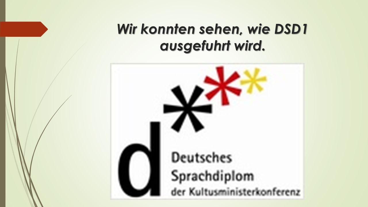 Wir konnten sehen, wie DSD1 ausgefuhrt wird.