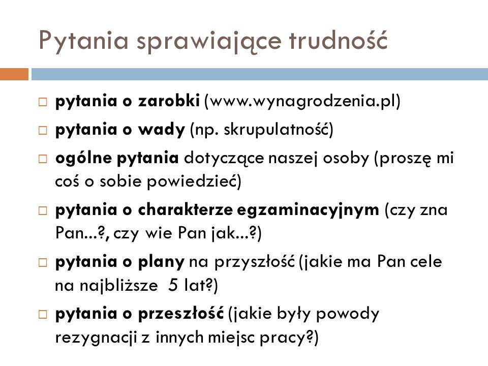 Pytania sprawiające trudność  pytania o zarobki (www.wynagrodzenia.pl)  pytania o wady (np. skrupulatność)  ogólne pytania dotyczące naszej osoby (