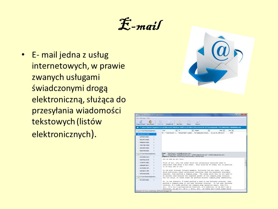 E-mail E- mail jedna z usług internetowych, w prawie zwanych usługami świadczonymi drogą elektroniczną, służąca do przesyłania wiadomości tekstowych (listów elektronicznych ).