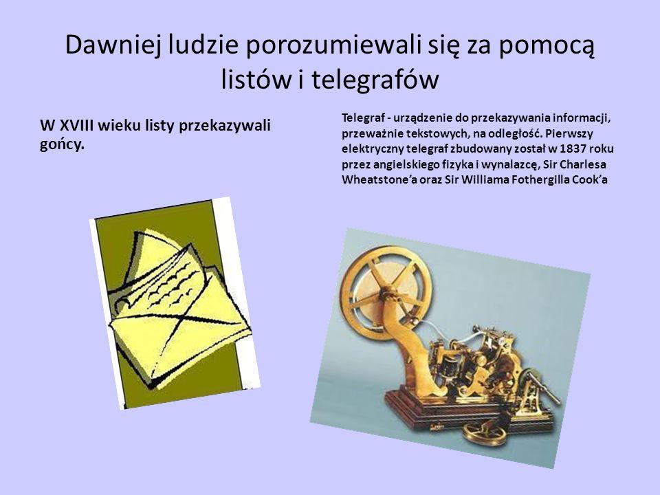 Dawniej ludzie porozumiewali się za pomocą listów i telegrafów W XVIII wieku listy przekazywali gońcy.