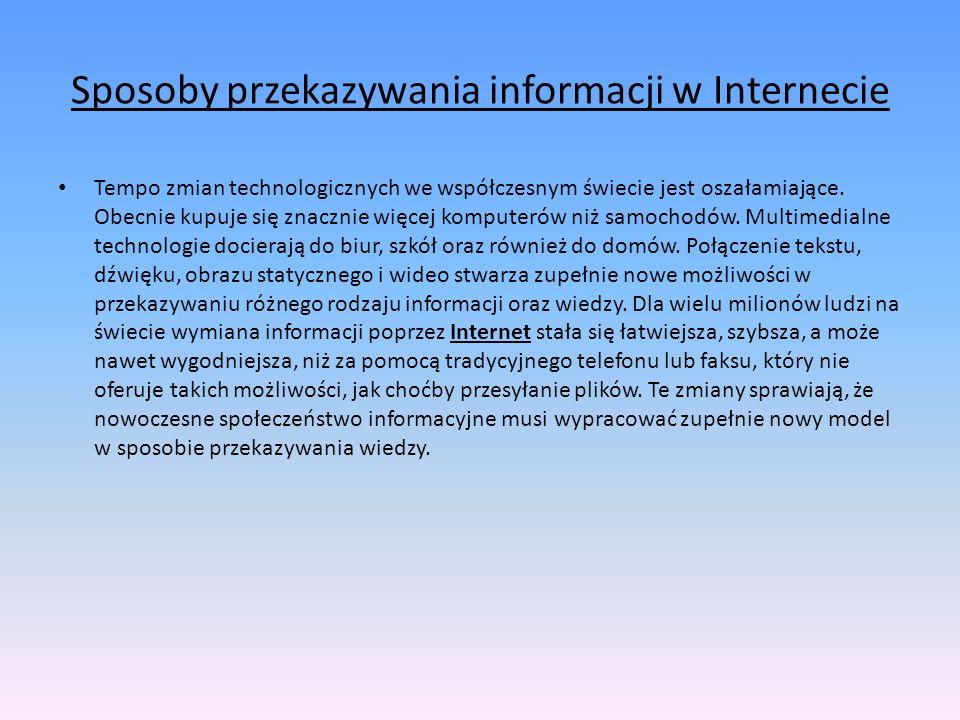 Sposoby przekazywania informacji w Internecie Tempo zmian technologicznych we współczesnym świecie jest oszałamiające.