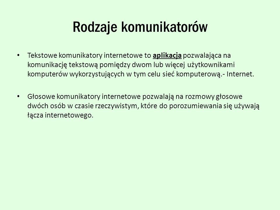 Rodzaje komunikatorów Tekstowe komunikatory internetowe to aplikacja pozwalająca na komunikację tekstową pomiędzy dwom lub więcej użytkownikami komputerów wykorzystujących w tym celu sieć komputerową.- Internet.