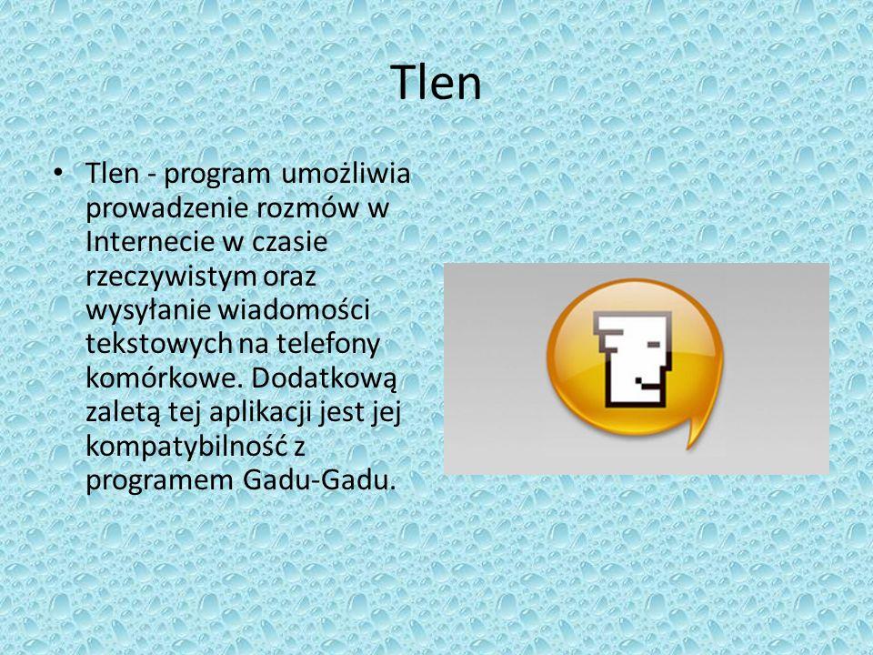 Tlen Tlen - program umożliwia prowadzenie rozmów w Internecie w czasie rzeczywistym oraz wysyłanie wiadomości tekstowych na telefony komórkowe.