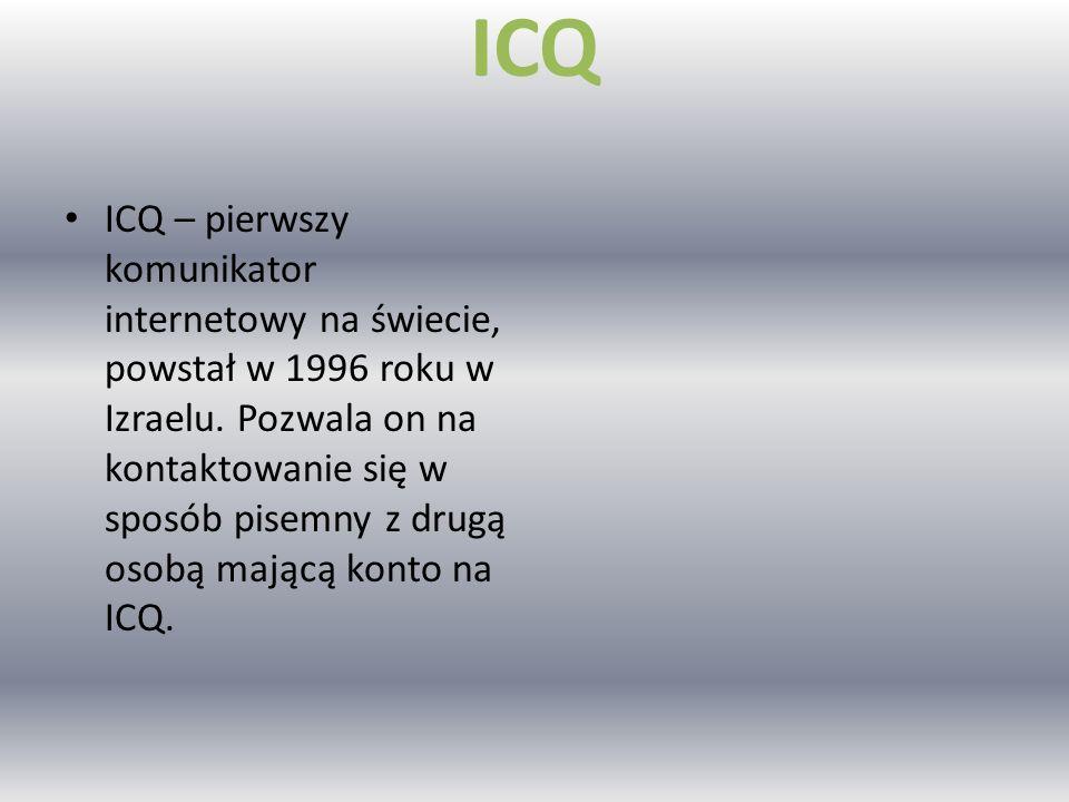 ICQ ICQ – pierwszy komunikator internetowy na świecie, powstał w 1996 roku w Izraelu.