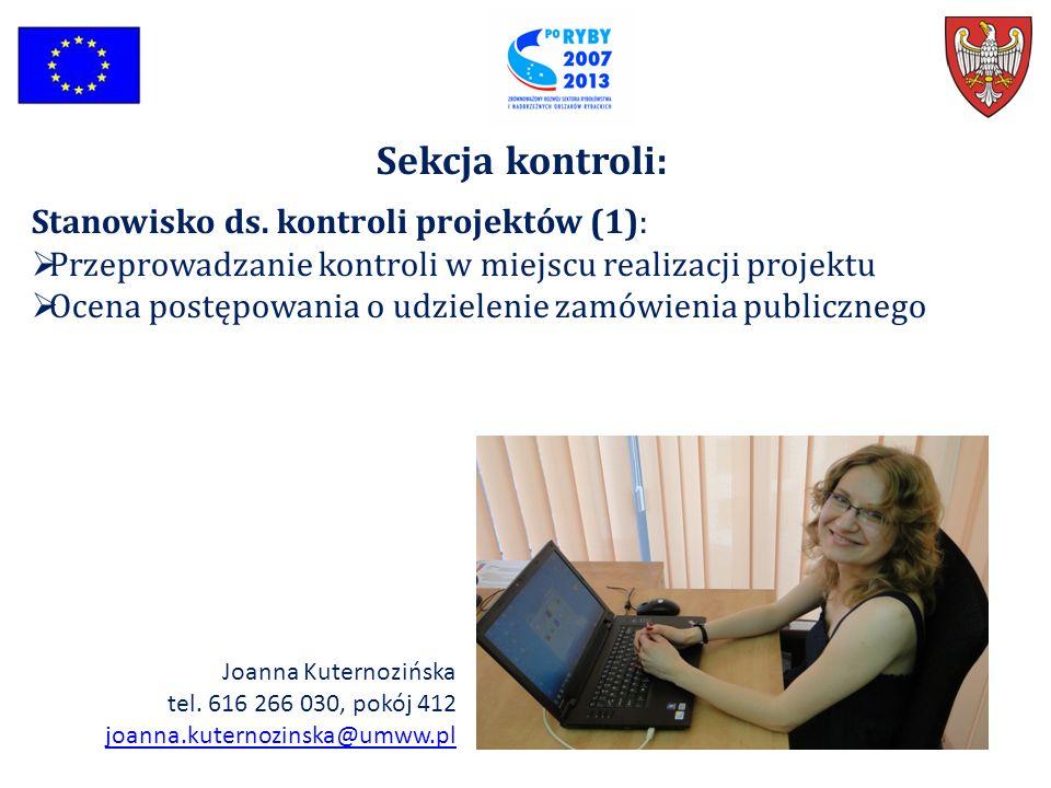 Sekcja kontroli: Stanowisko ds. kontroli projektów (1):  Przeprowadzanie kontroli w miejscu realizacji projektu  Ocena postępowania o udzielenie zam