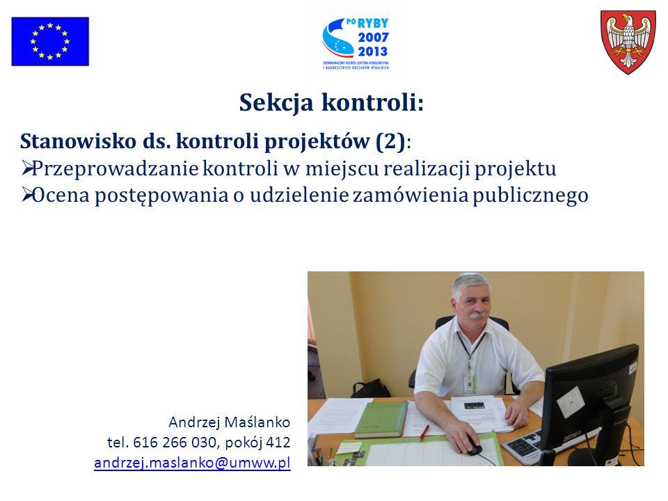 Sekcja kontroli: Stanowisko ds. kontroli projektów (2):  Przeprowadzanie kontroli w miejscu realizacji projektu  Ocena postępowania o udzielenie zam