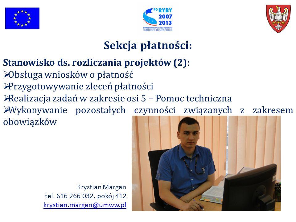 Sekcja płatności: Stanowisko ds. rozliczania projektów (2):  Obsługa wniosków o płatność  Przygotowywanie zleceń płatności  Realizacja zadań w zakr