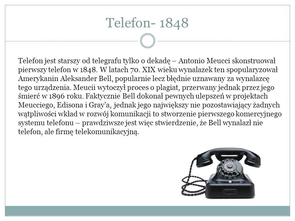 Telefon- 1848 Telefon jest starszy od telegrafu tylko o dekadę – Antonio Meucci skonstruował pierwszy telefon w 1848. W latach 70. XIX wieku wynalazek
