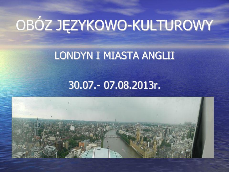 OBÓZ JĘZYKOWO-KULTUROWY LONDYN I MIASTA ANGLII 30.07.- 07.08.2013r.