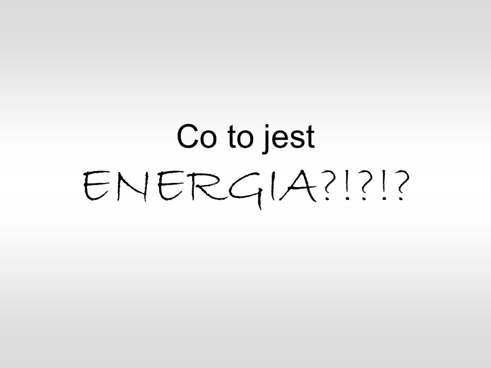 Co to jest ENERGIA?!?!?