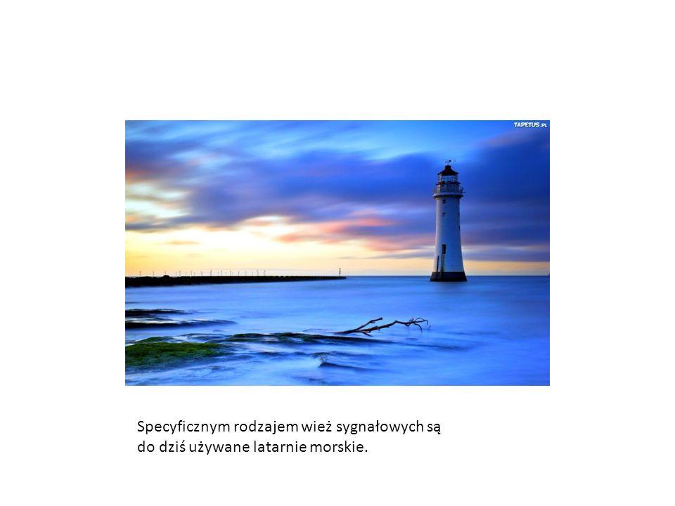 Specyficznym rodzajem wież sygnałowych są do dziś używane latarnie morskie.