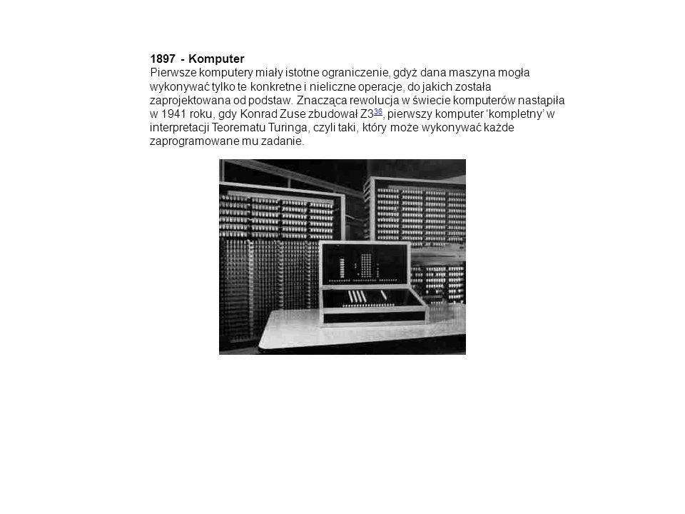 1897 - Komputer Pierwsze komputery miały istotne ograniczenie, gdyż dana maszyna mogła wykonywać tylko te konkretne i nieliczne operacje, do jakich została zaprojektowana od podstaw.