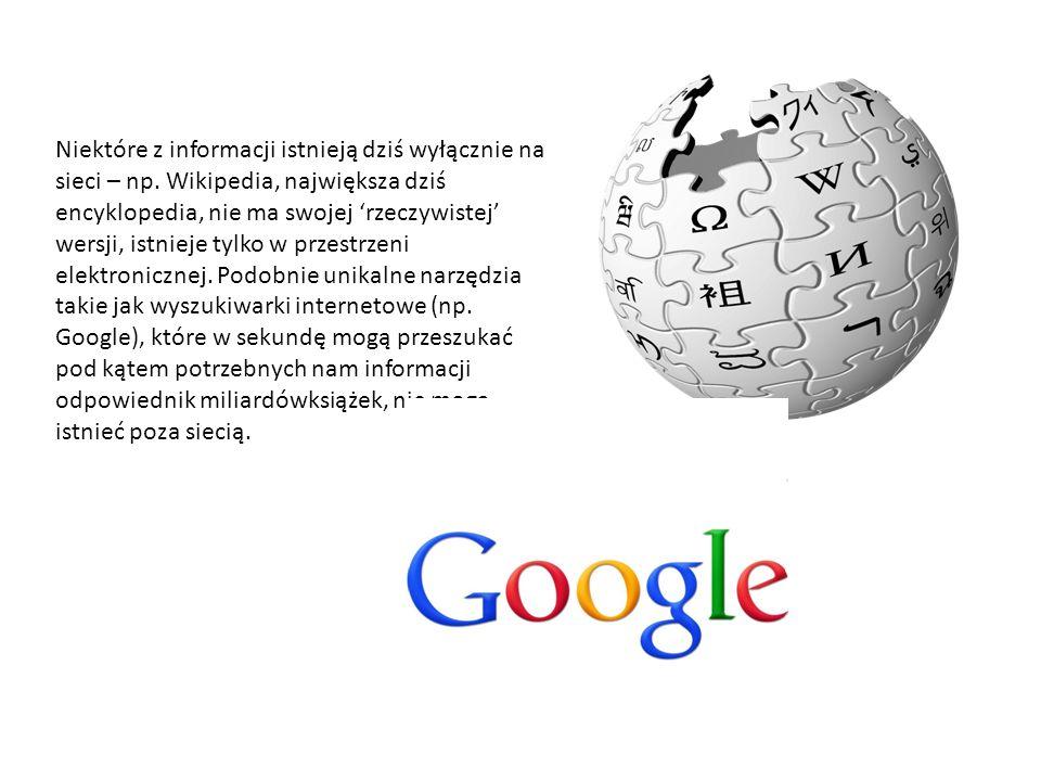 Niektóre z informacji istnieją dziś wyłącznie na sieci – np.