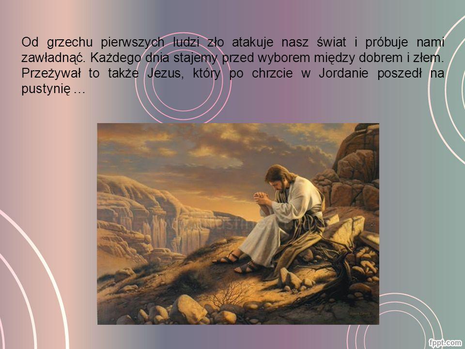 """""""Pełen Ducha Świętego, powrócił Jezus znad Jordanu i przebywał w Duchu [Świętym] na pustyni czterdzieści dni, gdzie był kuszony przez diabła."""