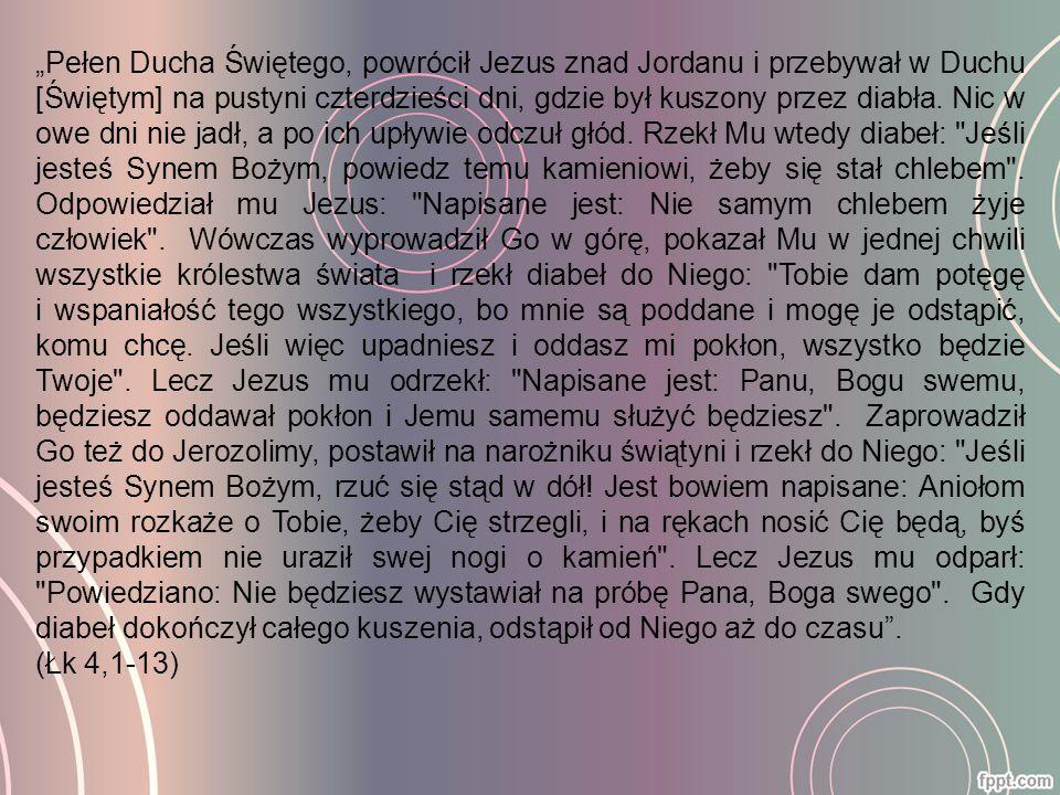 """""""Pełen Ducha Świętego, powrócił Jezus znad Jordanu i przebywał w Duchu [Świętym] na pustyni czterdzieści dni, gdzie był kuszony przez diabła. Nic w ow"""
