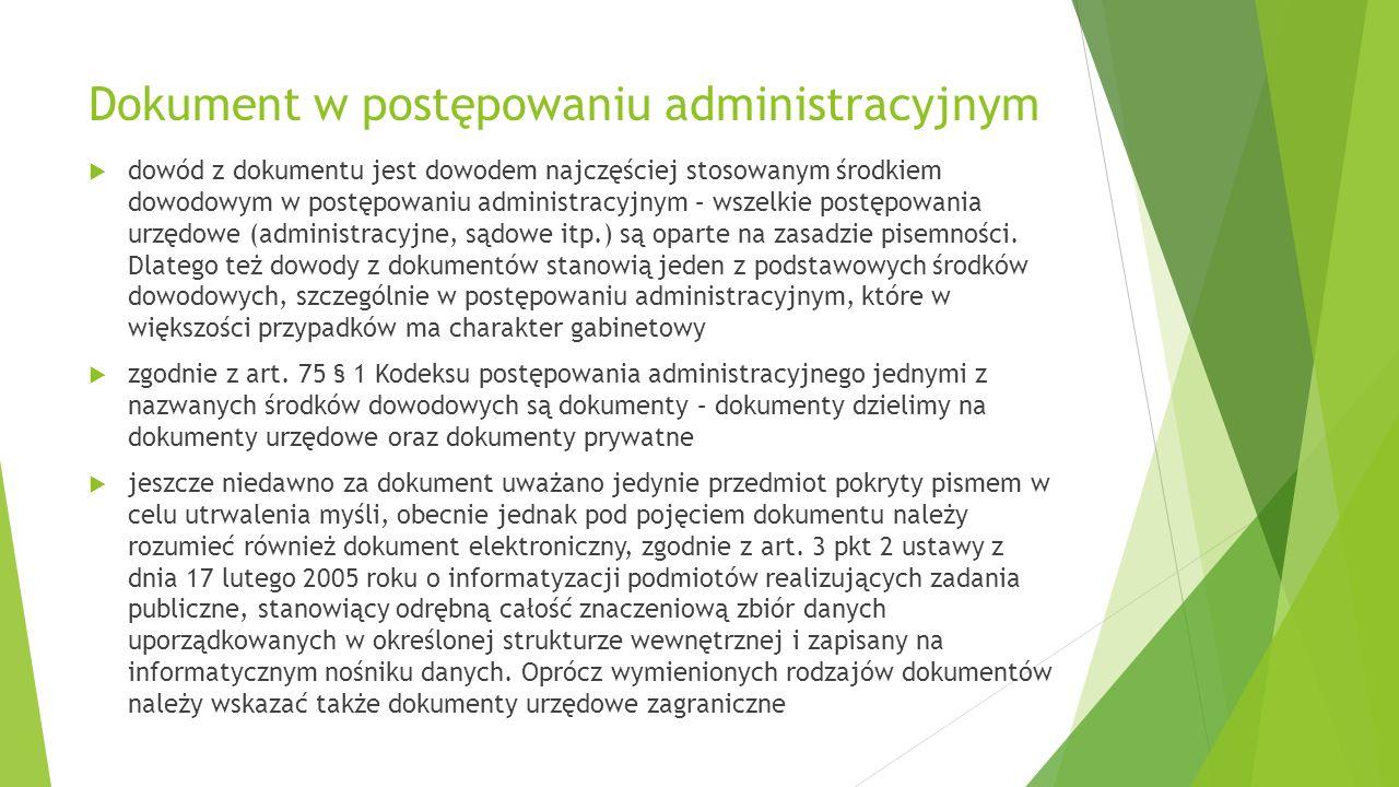 Dokument w postępowaniu administracyjnym  dowód z dokumentu jest dowodem najczęściej stosowanym środkiem dowodowym w postępowaniu administracyjnym – wszelkie postępowania urzędowe (administracyjne, sądowe itp.) są oparte na zasadzie pisemności.