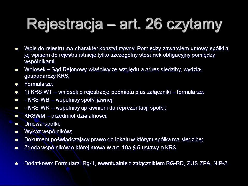 Rejestracja – art. 26 czytamy Wpis do rejestru ma charakter konstytutywny. Pomiędzy zawarciem umowy spółki a jej wpisem do rejestru istnieje tylko szc
