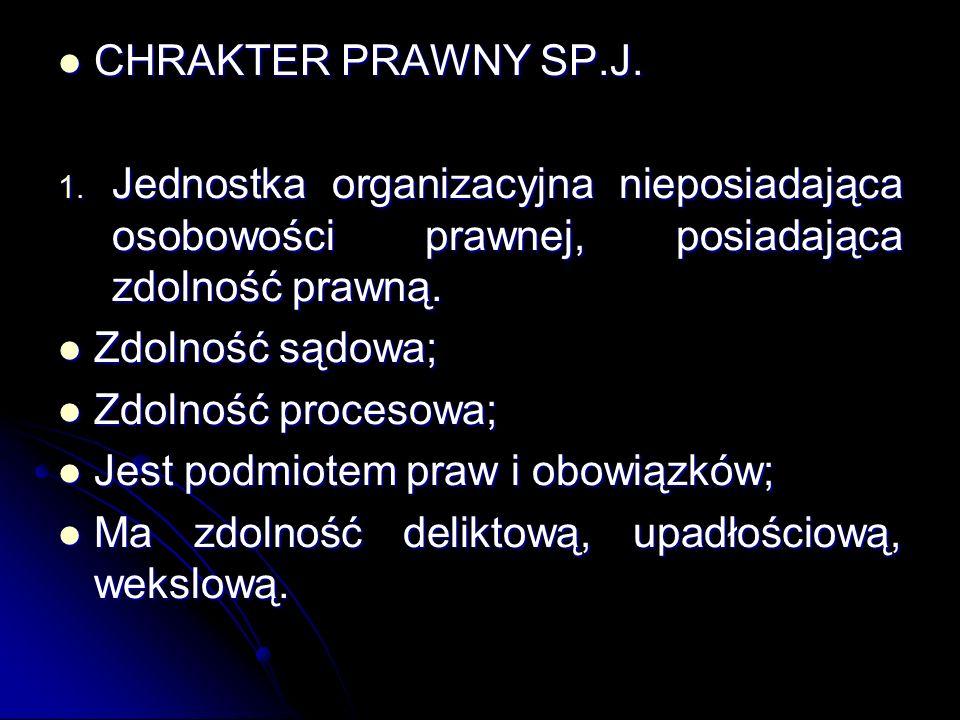CHRAKTER PRAWNY SP.J. CHRAKTER PRAWNY SP.J. 1. Jednostka organizacyjna nieposiadająca osobowości prawnej, posiadająca zdolność prawną. Zdolność sądowa