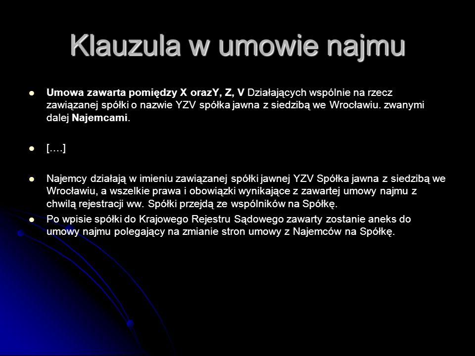 Klauzula w umowie najmu Umowa zawarta pomiędzy X orazY, Z, V Działających wspólnie na rzecz zawiązanej spółki o nazwie YZV spółka jawna z siedzibą we