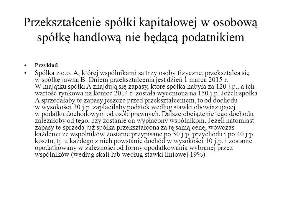 Przekształcenie spółki kapitałowej w osobową spółkę handlową nie będącą podatnikiem Przykład Spółka z o.o.