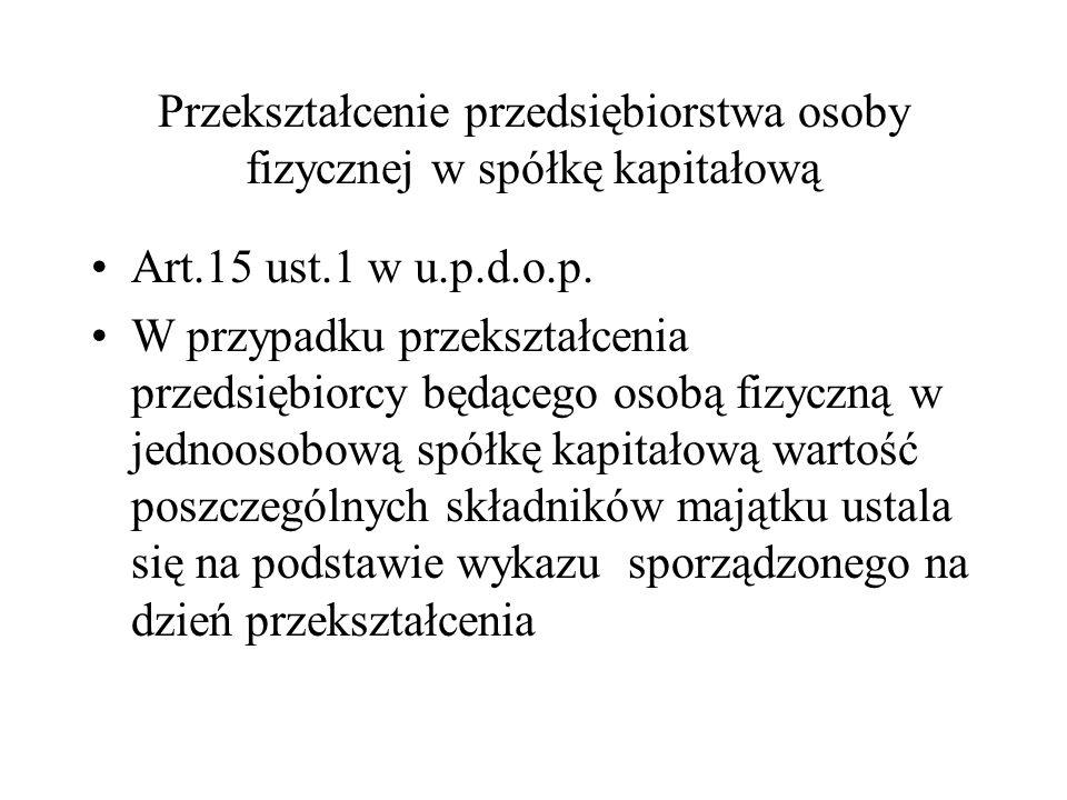 Przekształcenie przedsiębiorstwa osoby fizycznej w spółkę kapitałową Art.15 ust.1 w u.p.d.o.p.