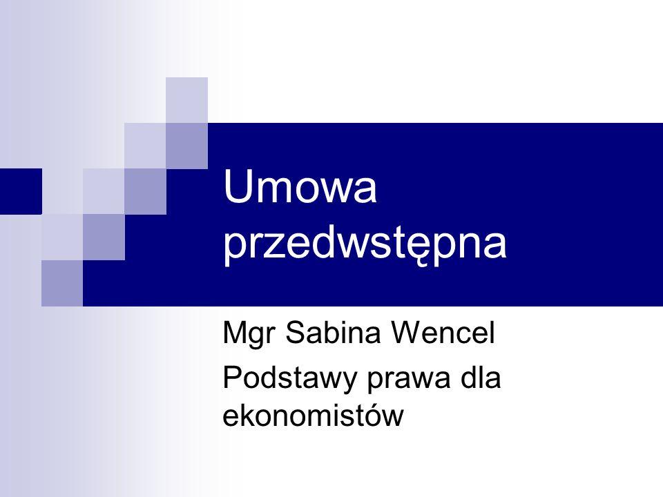 Umowa przedwstępna Mgr Sabina Wencel Podstawy prawa dla ekonomistów