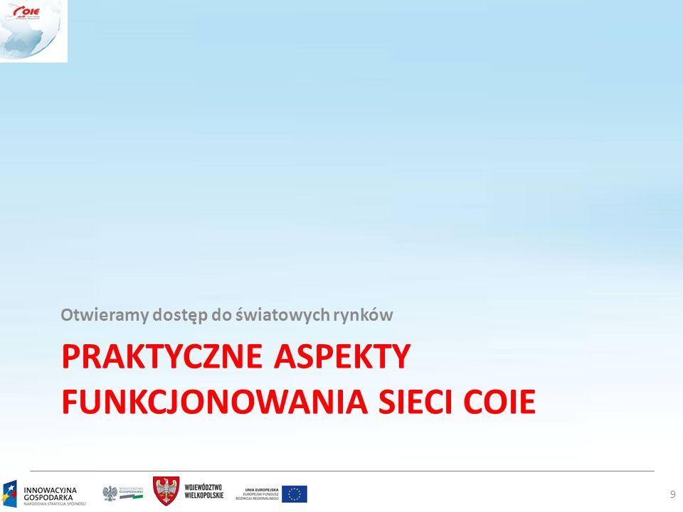 Grupy docelowe sieci COIE Z usługi pro-eksport mogą korzysta ć wszyscy polscy przedsiębiorcy, w szczególności mikro, mali i średni, mający siedzibę na terenie Polski.