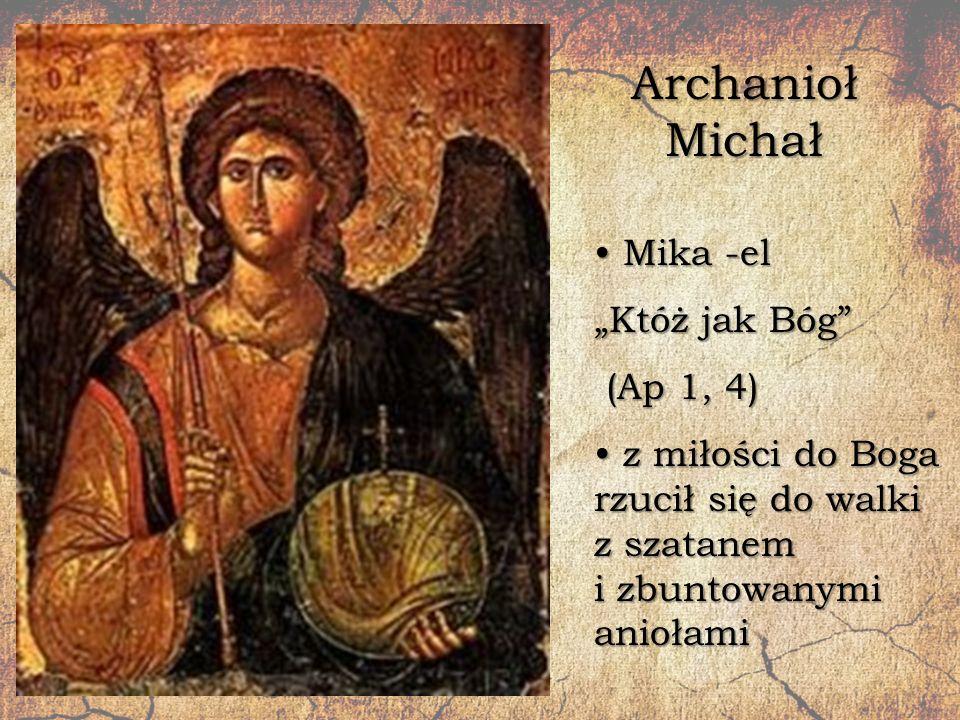 """Archanioł Michał Mika -el Mika -el """"Któż jak Bóg"""" (Ap 1, 4) (Ap 1, 4) z miłości do Boga rzucił się do walki z szatanem i zbuntowanymi aniołami z miłoś"""