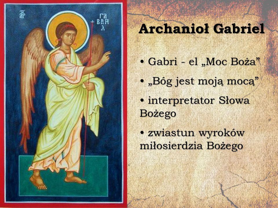 """Archanioł Gabriel Gabri - el """"Moc Boża"""" Gabri - el """"Moc Boża"""" """"Bóg jest moją mocą"""" """"Bóg jest moją mocą"""" interpretator Słowa Bożego interpretator Słowa"""