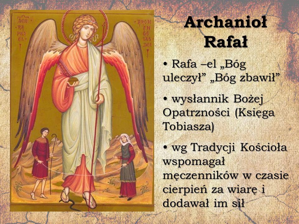 """Archanioł Rafał Rafa –el """"Bóg uleczył"""" """"Bóg zbawił"""" Rafa –el """"Bóg uleczył"""" """"Bóg zbawił"""" wysłannik Bożej Opatrzności (Księga Tobiasza) wysłannik Bożej"""