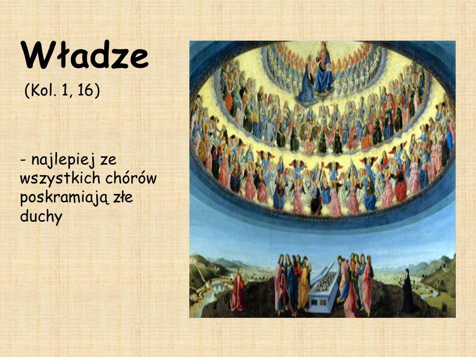 Władze (Kol. 1, 16) - najlepiej ze wszystkich chórów poskramiają złe duchy