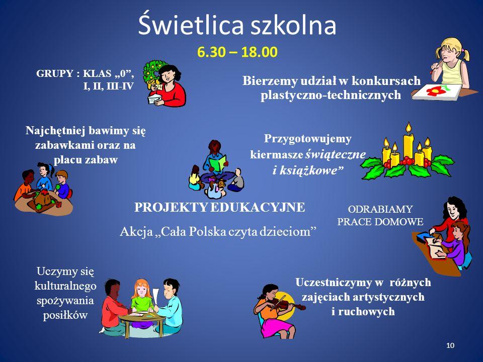 """Świetlica szkolna 6.30 – 18.00 Bierzemy udział w konkursach plastyczno-technicznych PROJEKTY EDUKACYJNE Akcja """"Cała Polska czyta dzieciom"""" Uczymy się"""