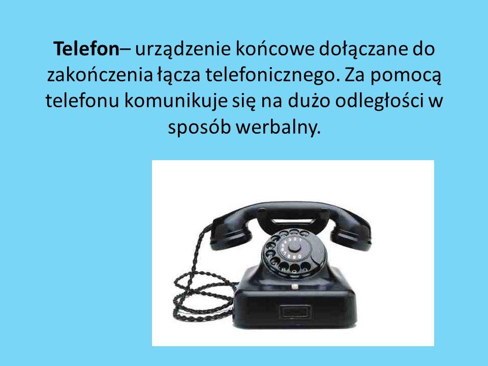 Telefon– urządzenie końcowe dołączane do zakończenia łącza telefonicznego. Za pomocą telefonu komunikuje się na dużo odległości w sposób werbalny.