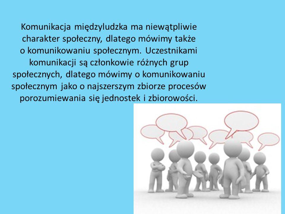 Komunikacja międzyludzka ma niewątpliwie charakter społeczny, dlatego mówimy także o komunikowaniu społecznym. Uczestnikami komunikacji są członkowie