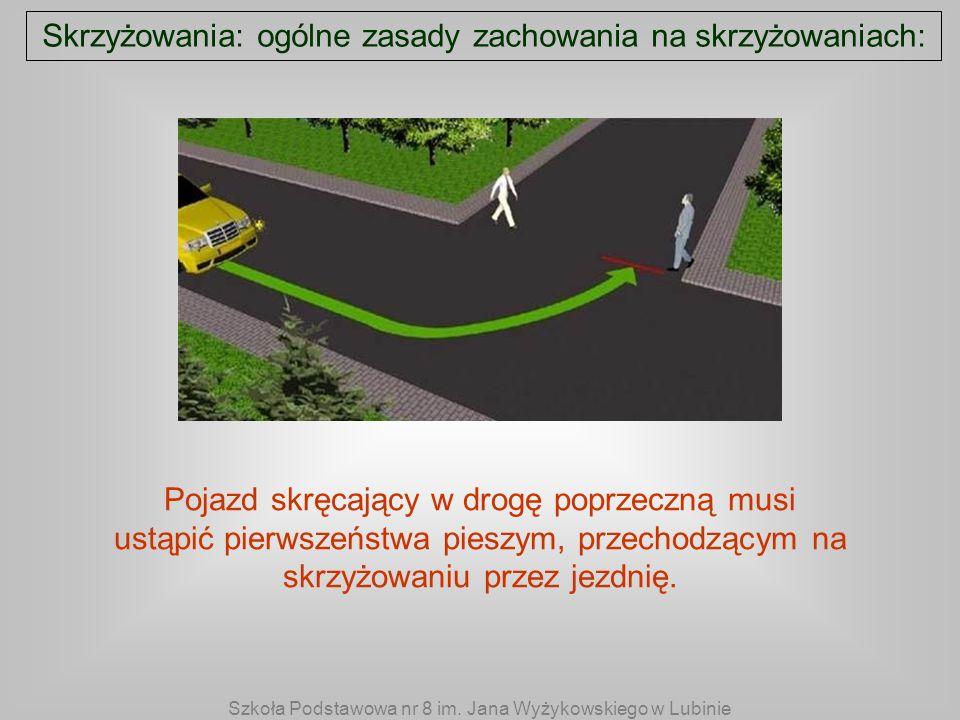 Skrzyżowania: ogólne zasady zachowania na skrzyżowaniach: Pojazd skręcający w drogę poprzeczną musi ustąpić pierwszeństwa pieszym, przechodzącym na sk