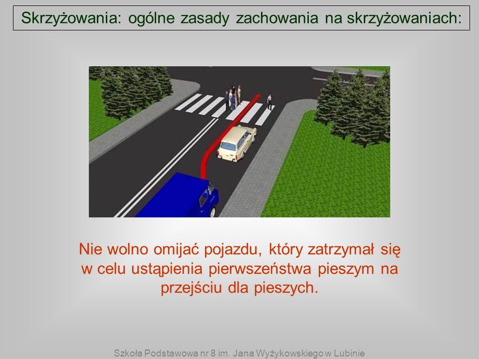 Skrzyżowania: ogólne zasady zachowania na skrzyżowaniach: Nie wolno omijać pojazdu, który zatrzymał się w celu ustąpienia pierwszeństwa pieszym na prz
