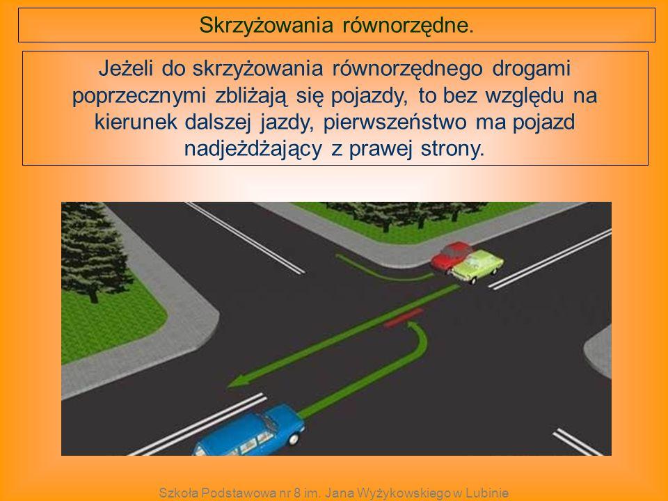 Skrzyżowania równorzędne. Jeżeli do skrzyżowania równorzędnego drogami poprzecznymi zbliżają się pojazdy, to bez względu na kierunek dalszej jazdy, pi