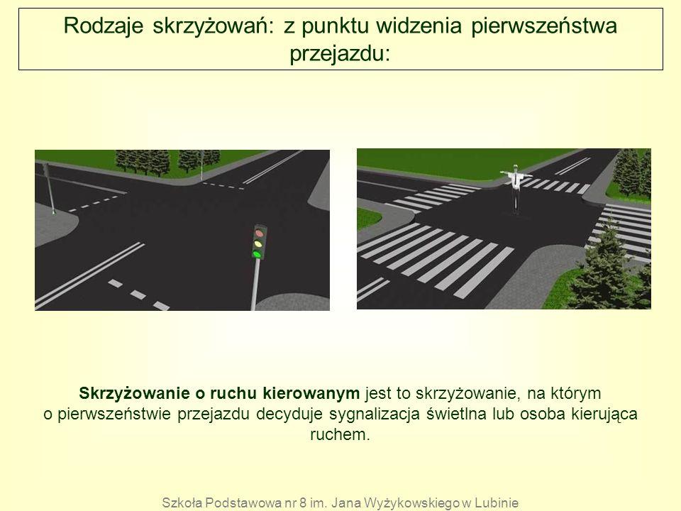 Rodzaje skrzyżowań: z punktu widzenia pierwszeństwa przejazdu: Skrzyżowanie o ruchu kierowanym jest to skrzyżowanie, na którym o pierwszeństwie przeja