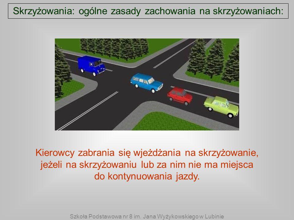 Skrzyżowania: ogólne zasady zachowania na skrzyżowaniach: Kierowcy zabrania się wjeżdżania na skrzyżowanie, jeżeli na skrzyżowaniu lub za nim nie ma m