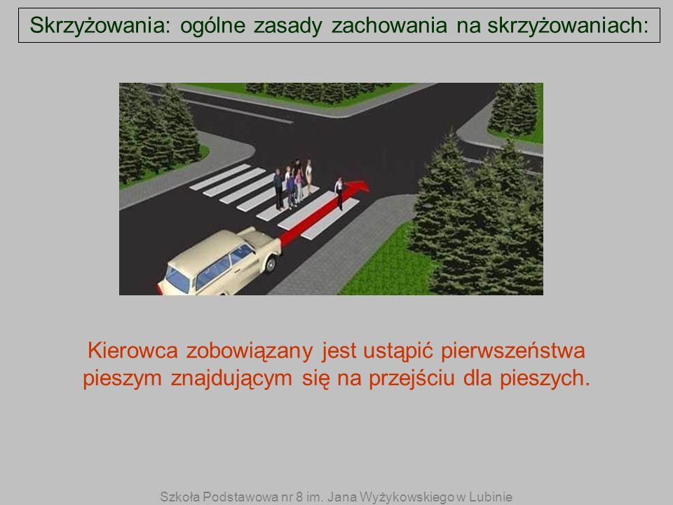 Skrzyżowania: ogólne zasady zachowania na skrzyżowaniach: Kierowca zobowiązany jest ustąpić pierwszeństwa pieszym znajdującym się na przejściu dla pie